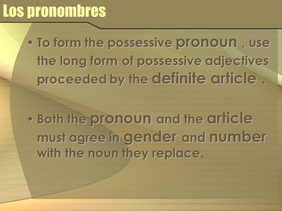 Los pronombres To form the possessive pronoun , use the long form of possessive adjectives proceeded by the definite article .