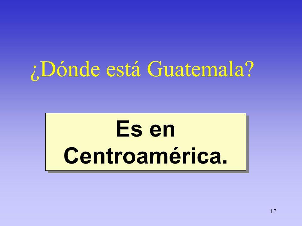 ¿Dónde está Guatemala Es en Centroamérica.