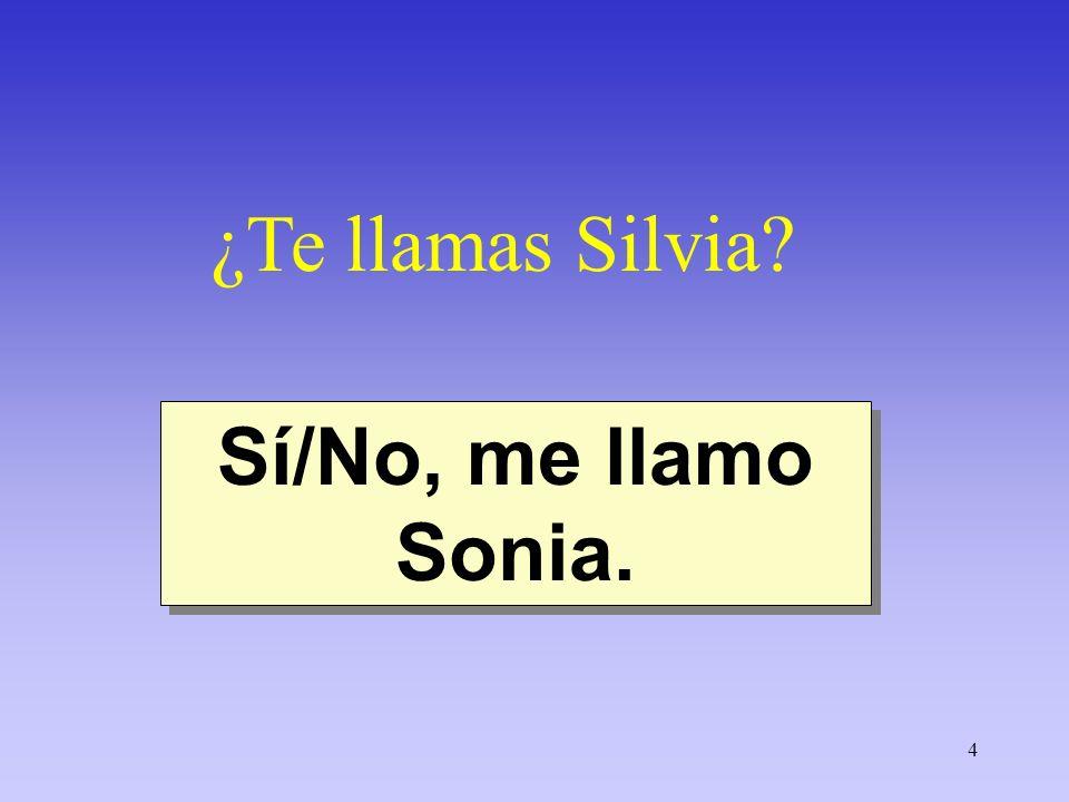 ¿Te llamas Silvia Sí/No, me llamo Sonia.