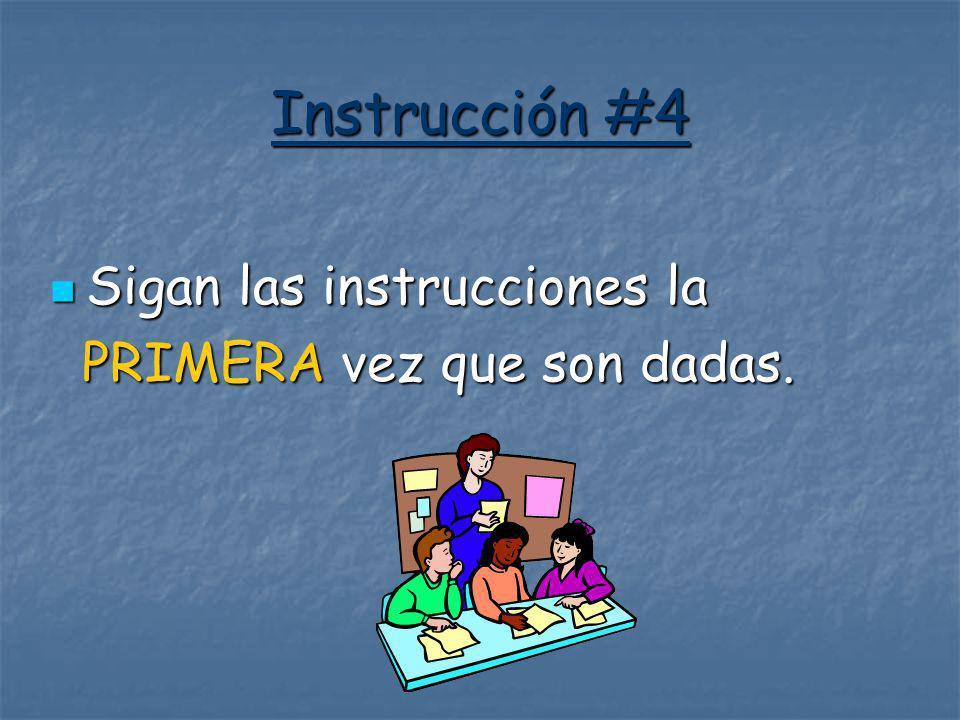 Instrucción #4 Sigan las instrucciones la PRIMERA vez que son dadas.