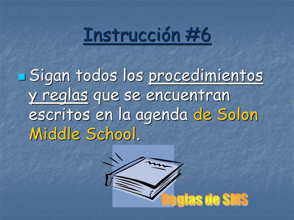 Instrucción #6 Sigan todos los procedimientos y reglas que se encuentran escritos en la agenda de Solon Middle School.