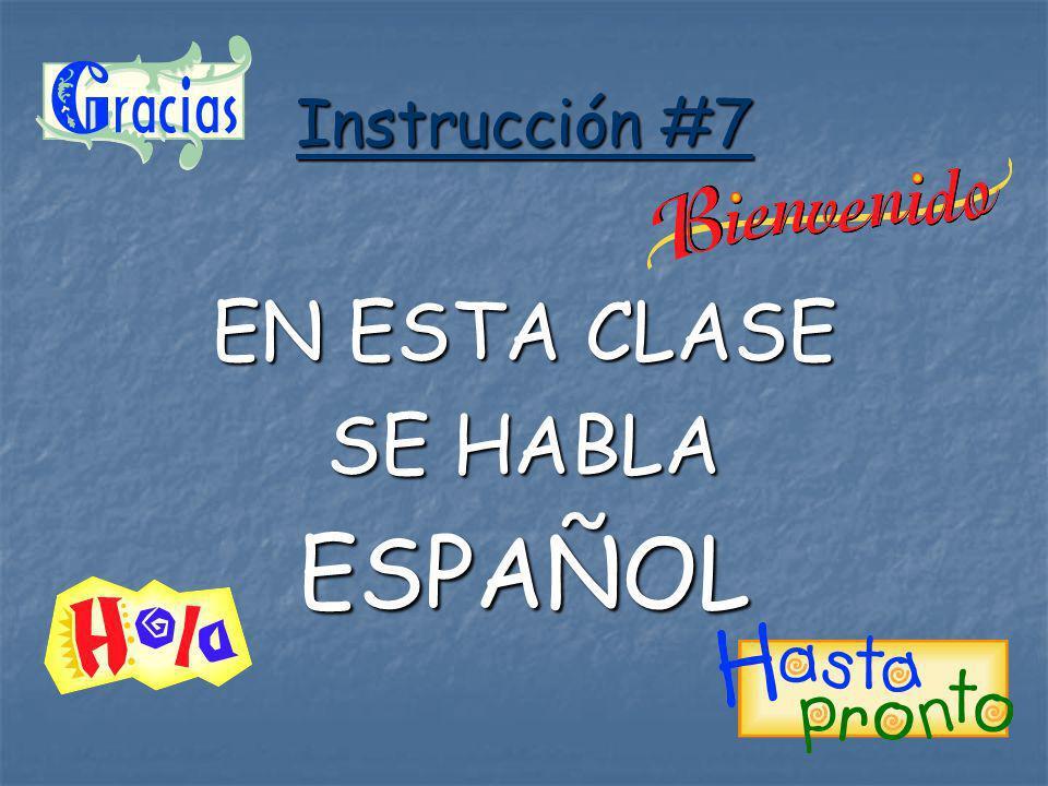 Instrucción #7 EN ESTA CLASE SE HABLA ESPAÑOL
