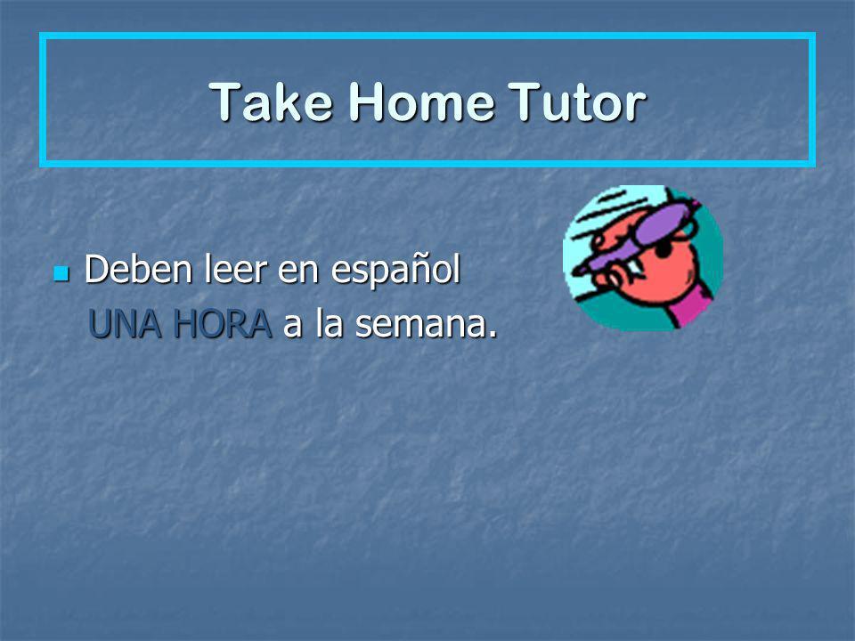 Take Home Tutor Deben leer en español UNA HORA a la semana.