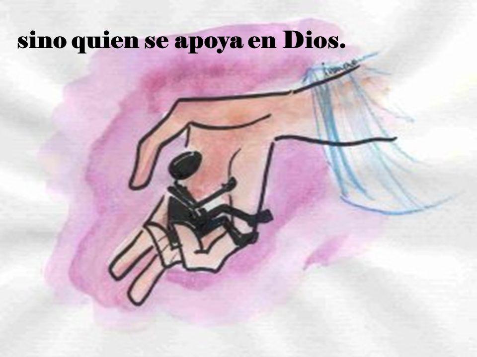 sino quien se apoya en Dios.