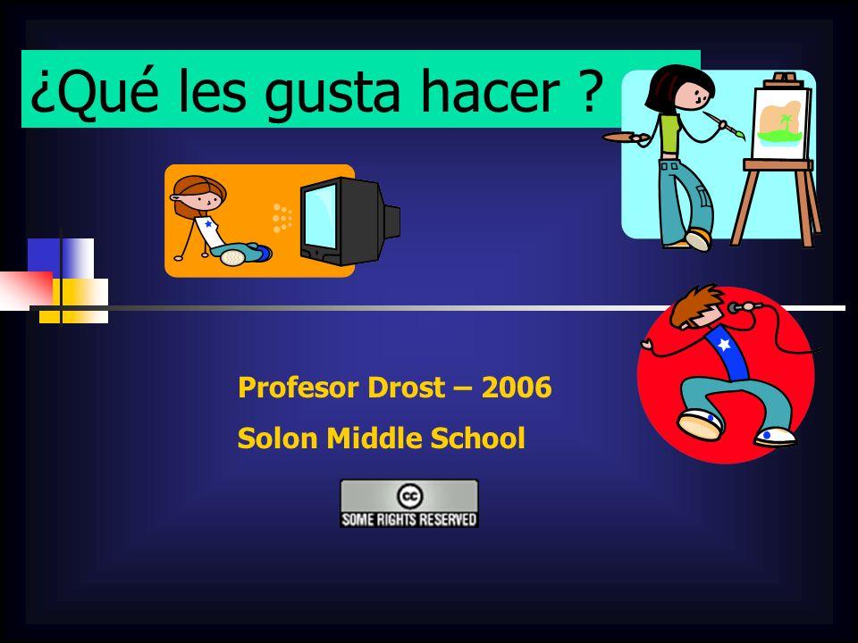 ¿Qué les gusta hacer Profesor Drost – 2006 Solon Middle School