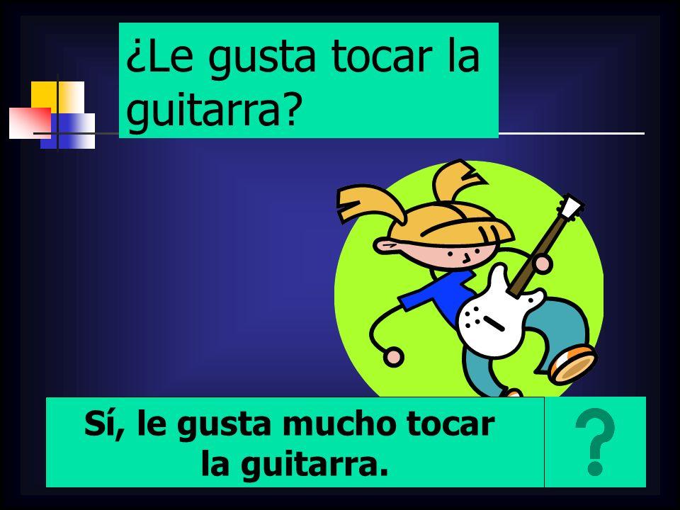 ¿Le gusta tocar la guitarra
