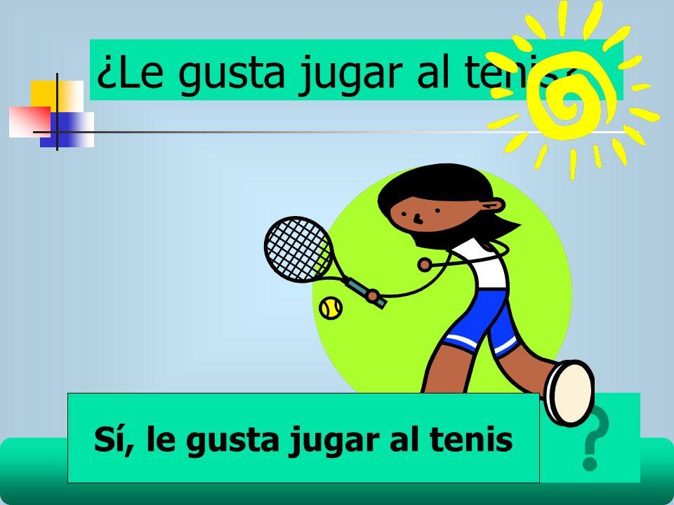 Sí, le gusta jugar al tenis