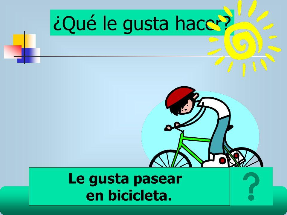 ¿Qué le gusta hacer Le gusta pasear en bicicleta.