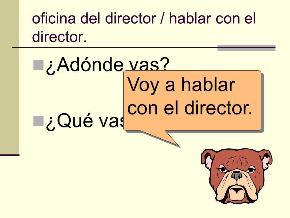 oficina del director / hablar con el director.