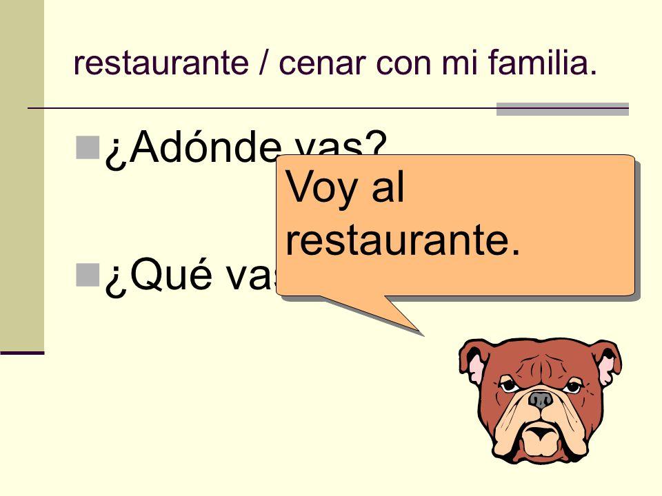 restaurante / cenar con mi familia.
