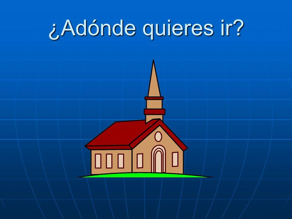 ¿Adónde quieres ir Quiero ir a la iglesia.