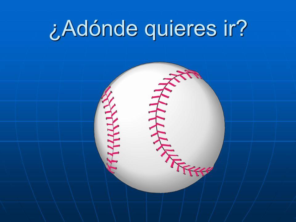 ¿Adónde quieres ir Quiero ir al partido de béisbol.