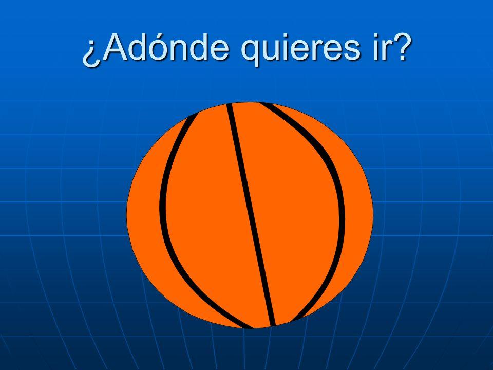 ¿Adónde quieres ir Quiero ir al partido de baloncesto.