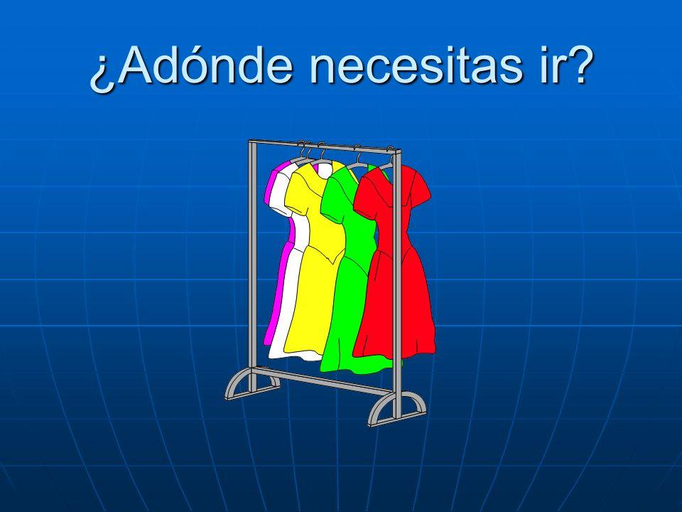 ¿Adónde necesitas ir Necesito ir a la tienda de ropa.