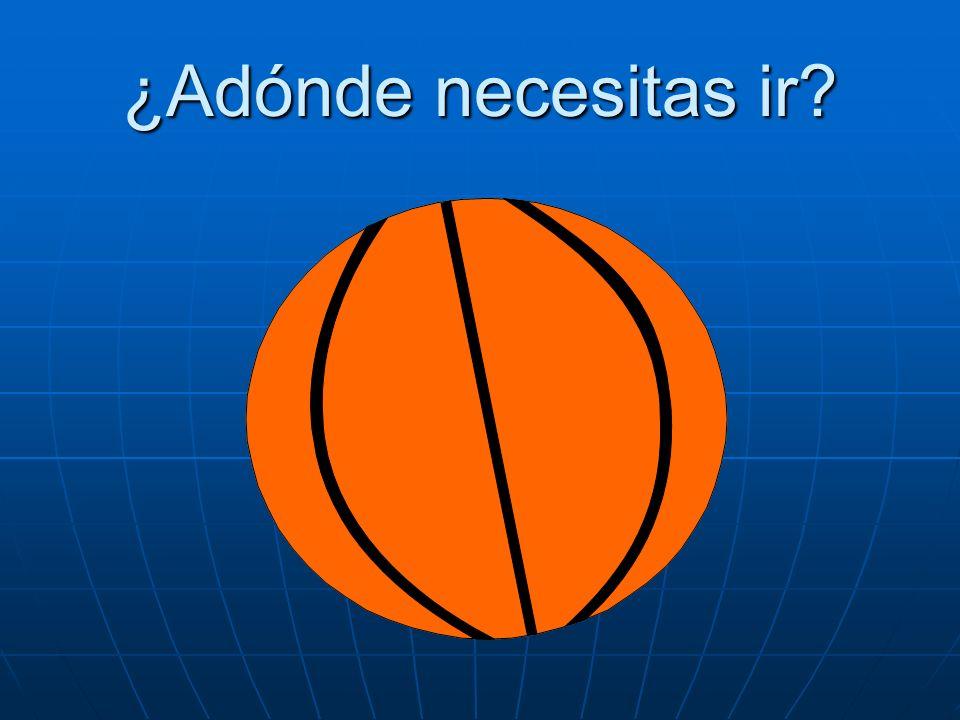 ¿Adónde necesitas ir Necesito ir al partido de baloncesto.