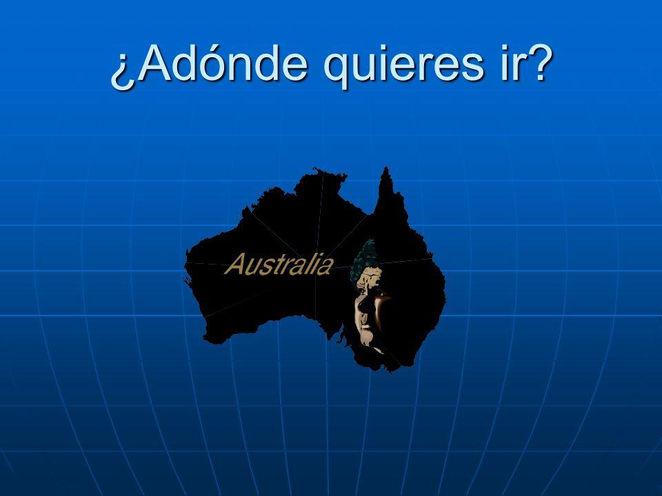 ¿Adónde quieres ir Quiero ir a Australia.