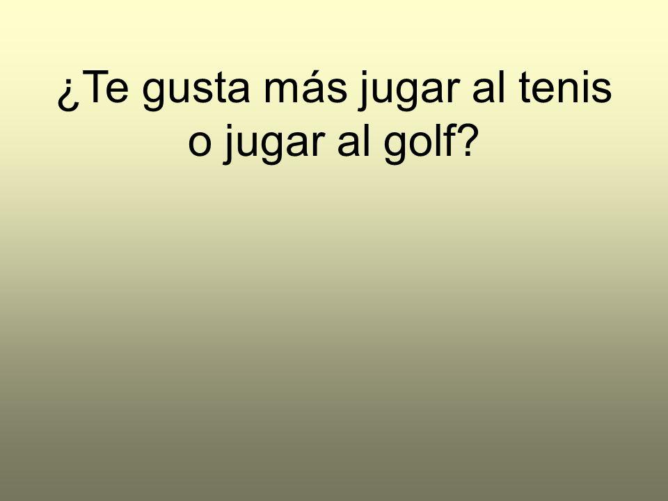 ¿Te gusta más jugar al tenis o jugar al golf