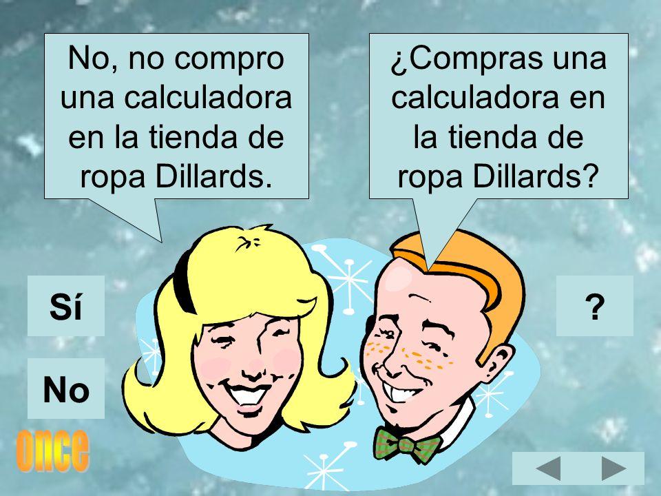 Sí No No, no compro una calculadora en la tienda de ropa Dillards.