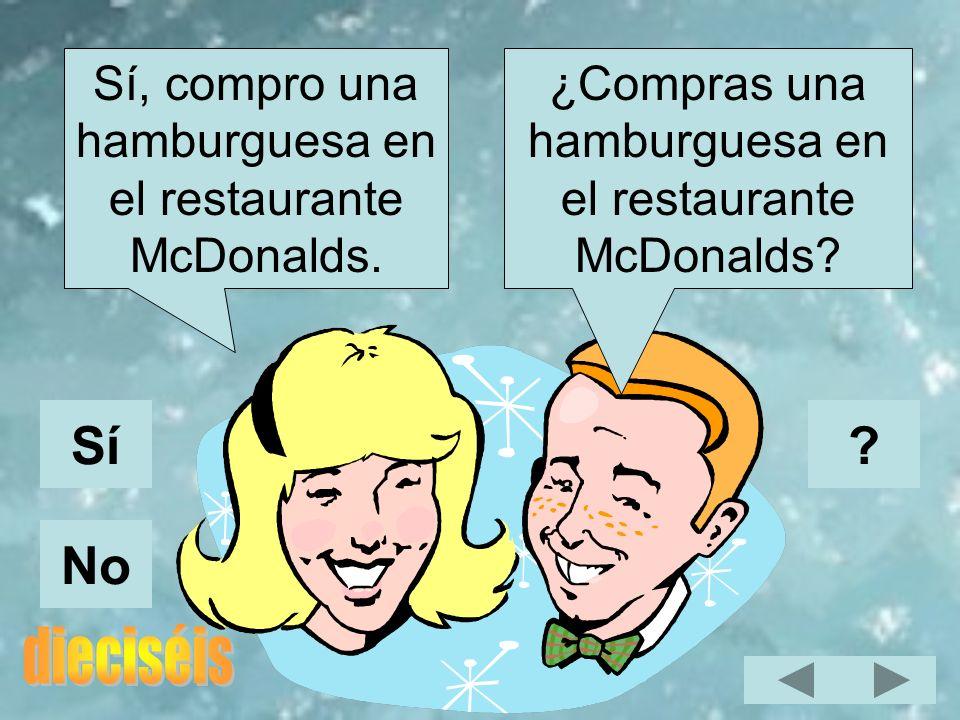 Sí No Sí, compro una hamburguesa en el restaurante McDonalds.