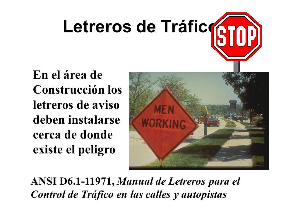 Letreros de Tráfico En el área de Construcción los letreros de aviso deben instalarse cerca de donde existe el peligro.