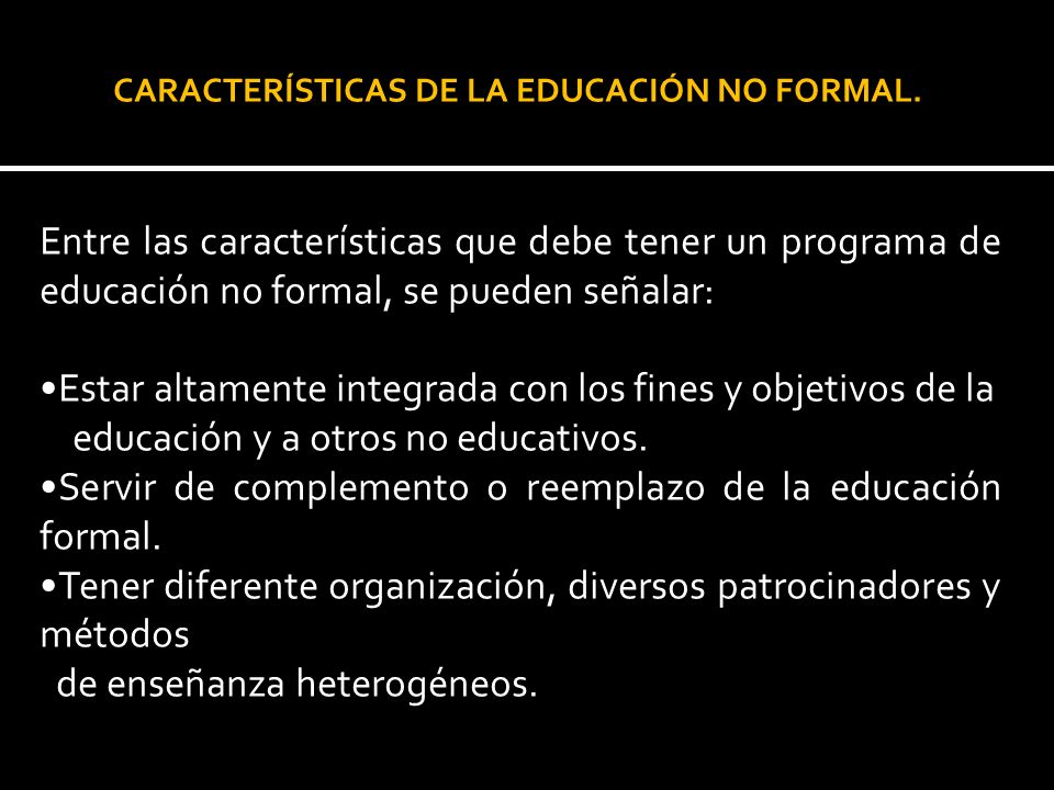 CARACTERÍSTICAS DE LA EDUCACIÓN NO FORMAL.