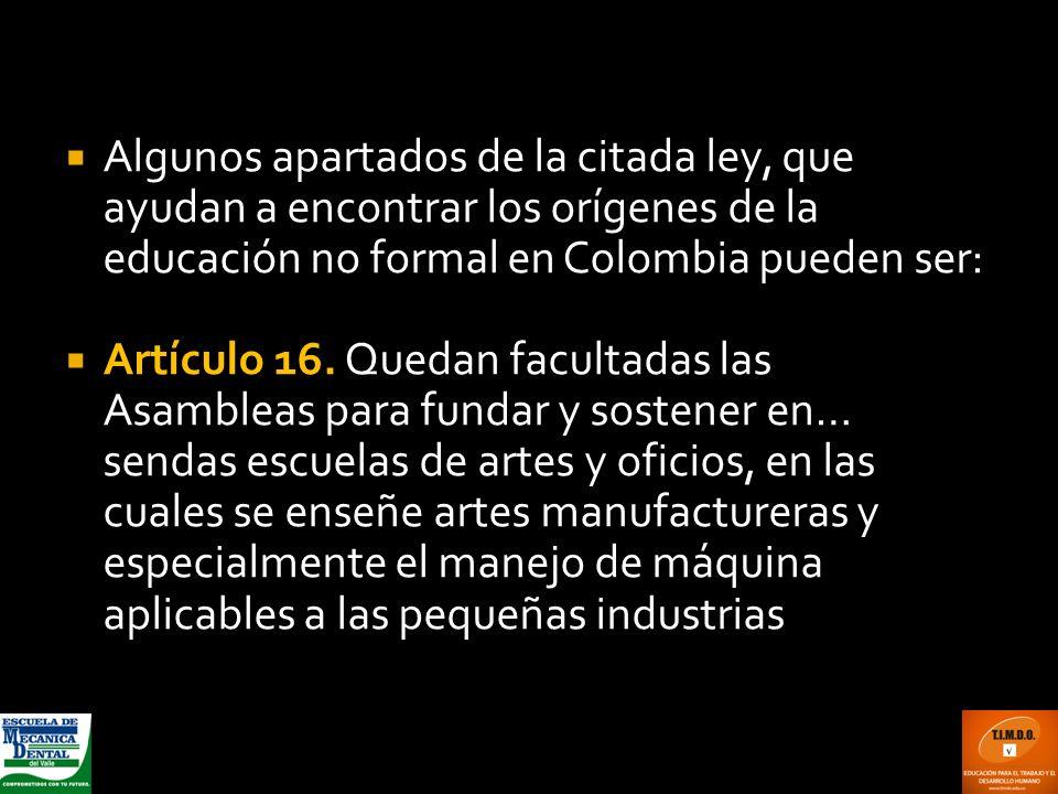 Algunos apartados de la citada ley, que ayudan a encontrar los orígenes de la educación no formal en Colombia pueden ser: