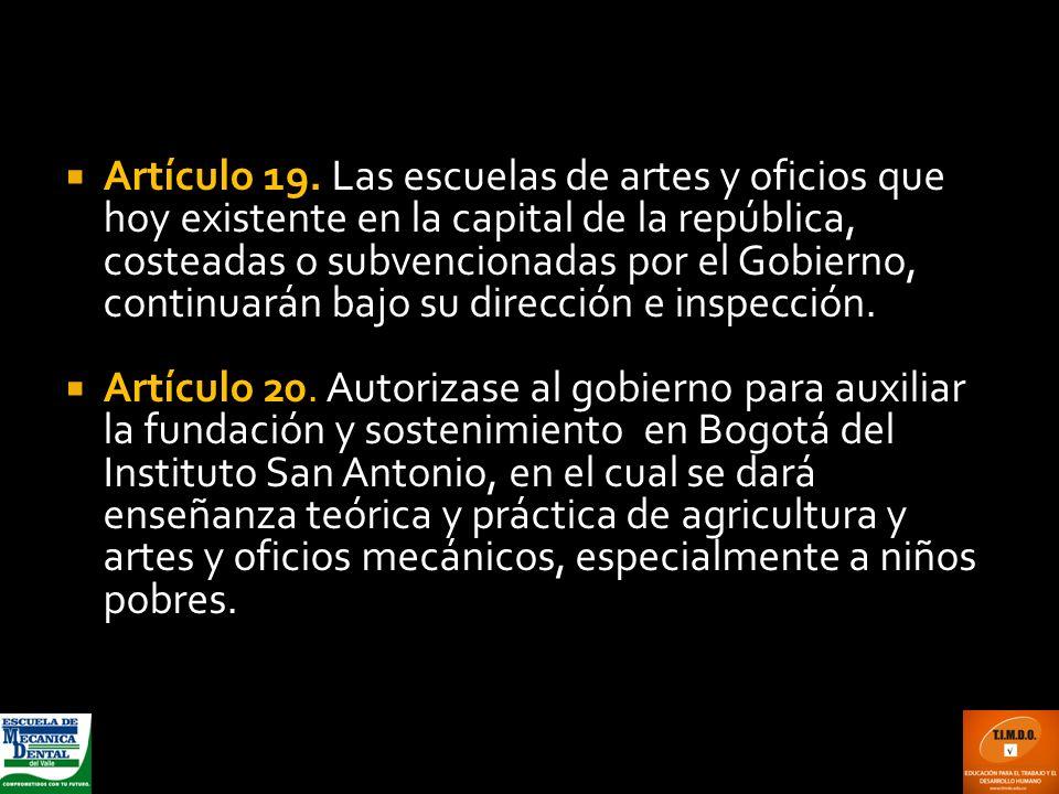 Artículo 19. Las escuelas de artes y oficios que hoy existente en la capital de la república, costeadas o subvencionadas por el Gobierno, continuarán bajo su dirección e inspección.