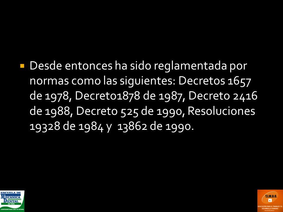 Desde entonces ha sido reglamentada por normas como las siguientes: Decretos 1657 de 1978, Decreto1878 de 1987, Decreto 2416 de 1988, Decreto 525 de 1990, Resoluciones 19328 de 1984 y 13862 de 1990.