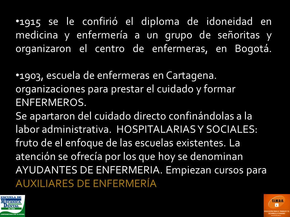 1915 se le confirió el diploma de idoneidad en medicina y enfermería a un grupo de señoritas y organizaron el centro de enfermeras, en Bogotá.