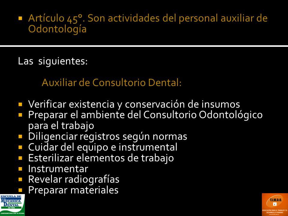 Artículo 45°. Son actividades del personal auxiliar de Odontología