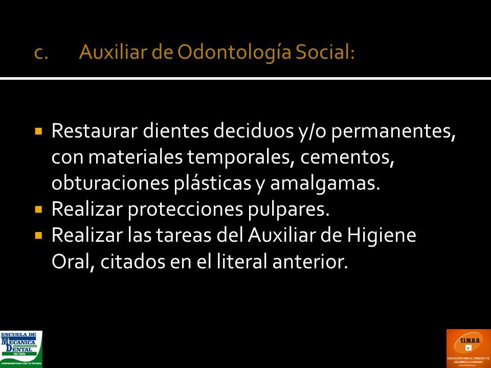 c. Auxiliar de Odontología Social:
