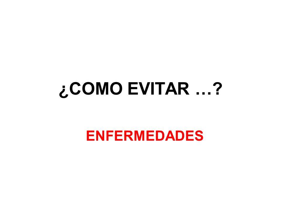 ¿COMO EVITAR … ENFERMEDADES