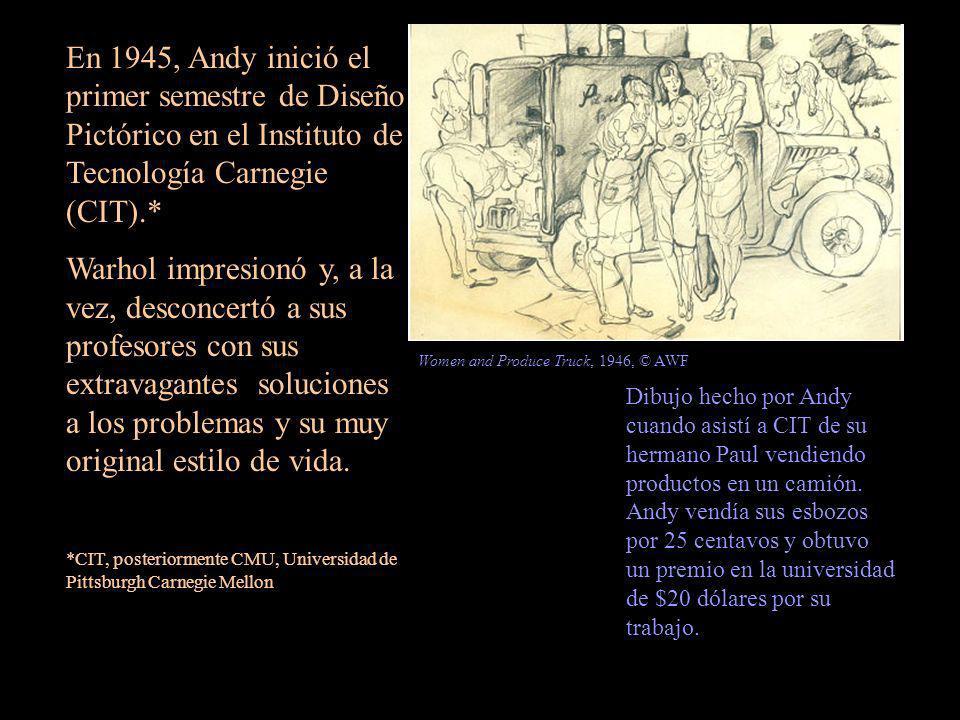 En 1945, Andy inició el primer semestre de Diseño Pictórico en el Instituto de Tecnología Carnegie (CIT).*