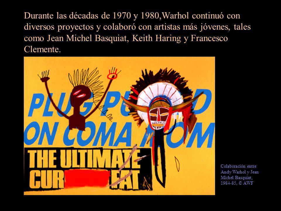 Durante las décadas de 1970 y 1980,Warhol continuó con diversos proyectos y colaboró con artistas más jóvenes, tales como Jean Michel Basquiat, Keith Haring y Francesco Clemente.