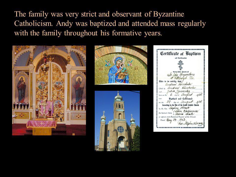 The family was very strict and observant of Byzantine Catholicism