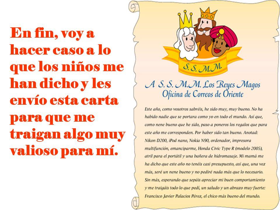 En fin, voy a hacer caso a lo que los niños me han dicho y les envío esta carta para que me traigan algo muy valioso para mí.