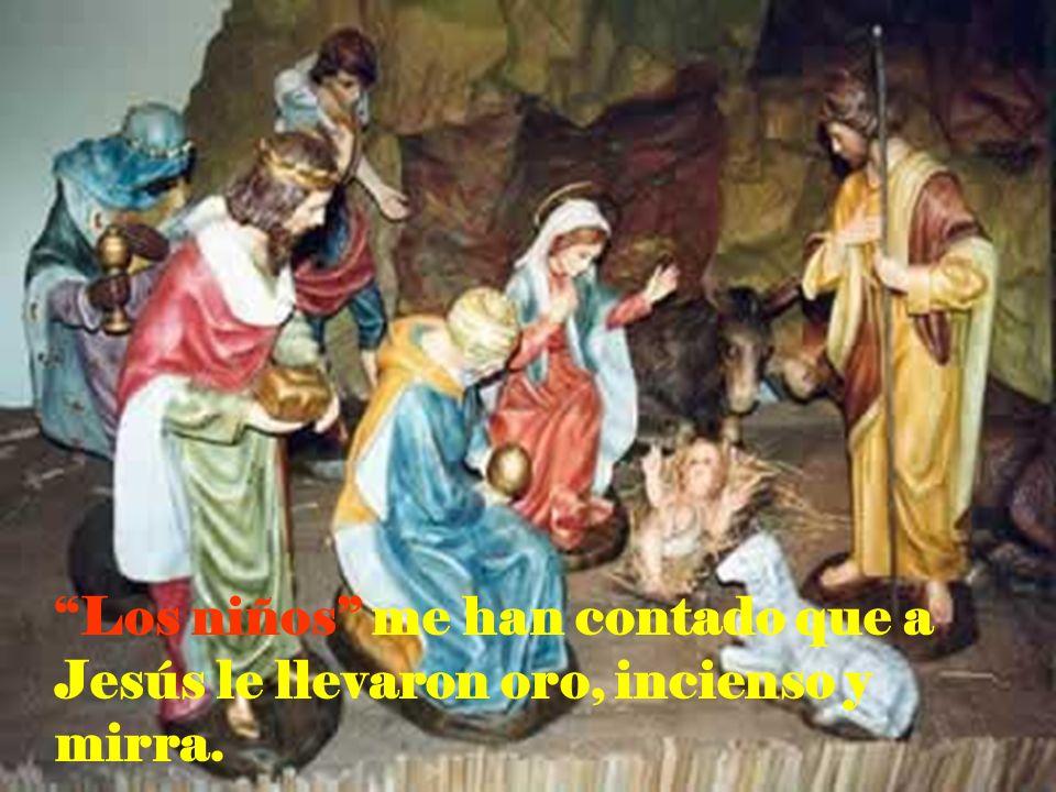 Los niños me han contado que a Jesús le llevaron oro, incienso y mirra.