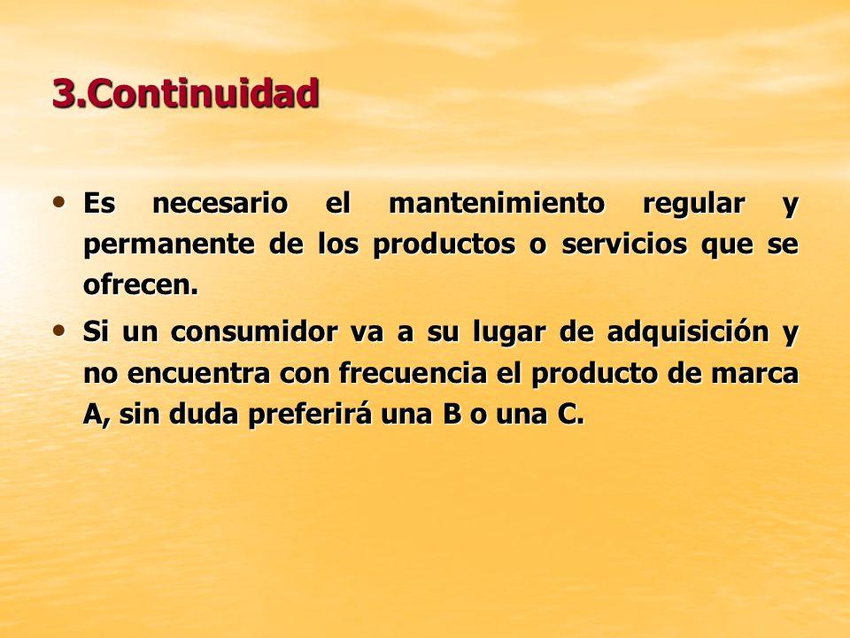 3.Continuidad Es necesario el mantenimiento regular y permanente de los productos o servicios que se ofrecen.