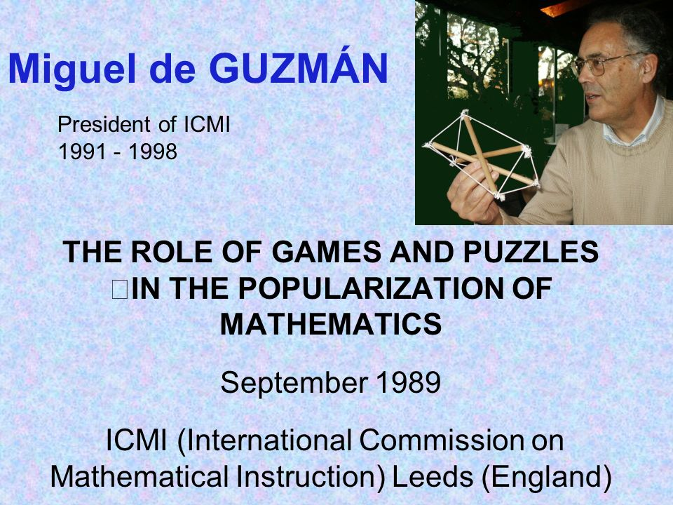 THE ROLE OF GAMES AND PUZZLES IN THE POPULARIZATION OF MATHEMATICS