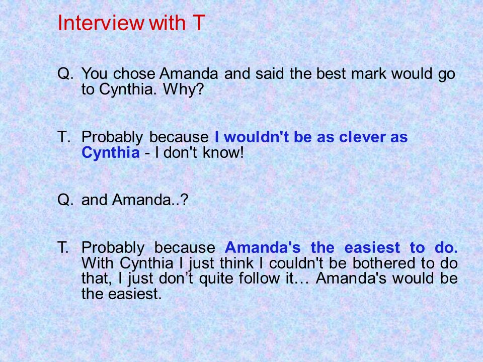Interview with T You chose Amanda and said the best mark would go to Cynthia. Why