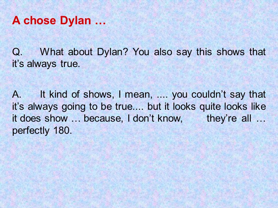 A chose Dylan … Q. What about Dylan You also say this shows that it's always true.