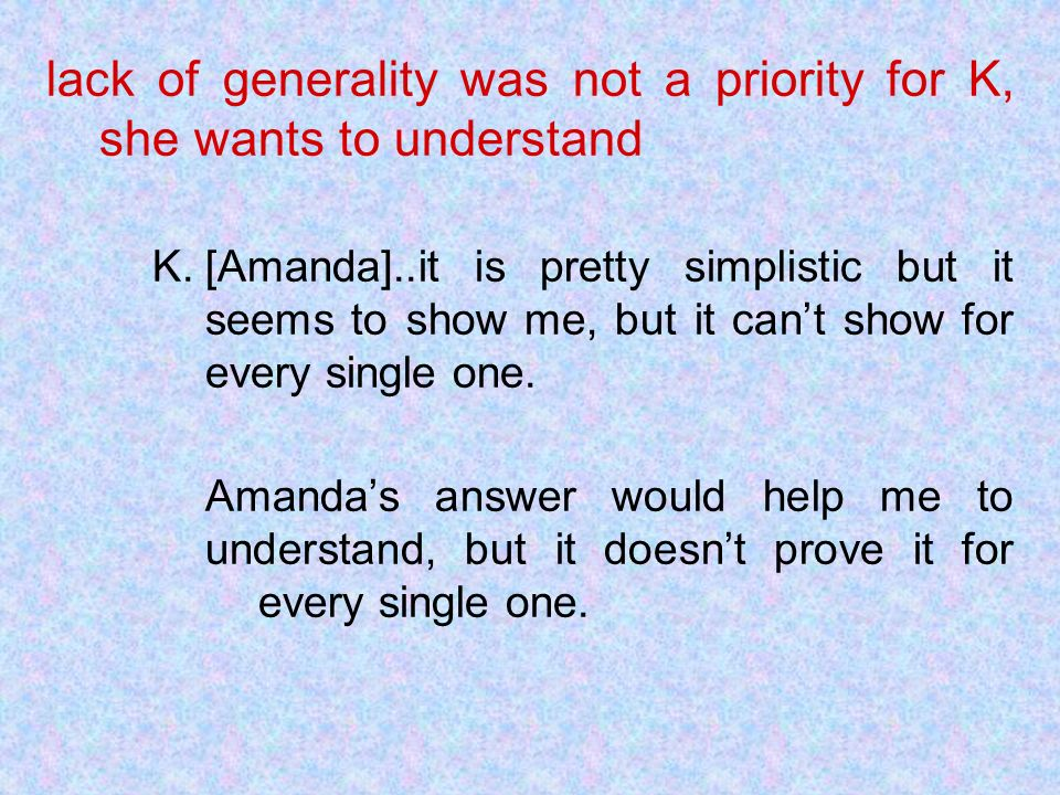 lack of generality was not a priority for K, she wants to understand