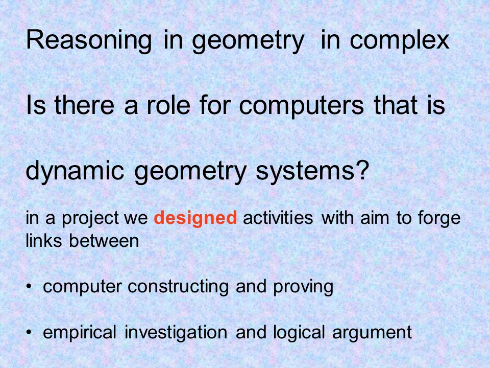 Reasoning in geometry in complex Is there a role for computers that is