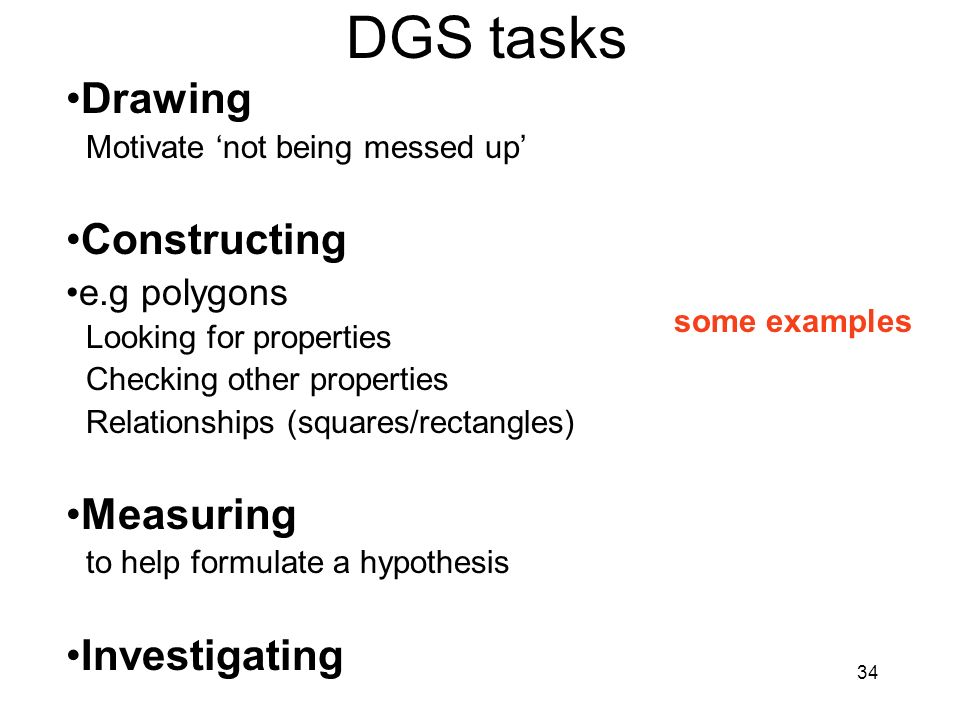 DGS tasks Drawing Constructing Measuring Investigating e.g polygons