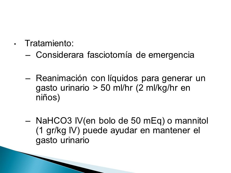 Tratamiento: Considerara fasciotomía de emergencia. Reanimación con líquidos para generar un gasto urinario > 50 ml/hr (2 ml/kg/hr en niños)