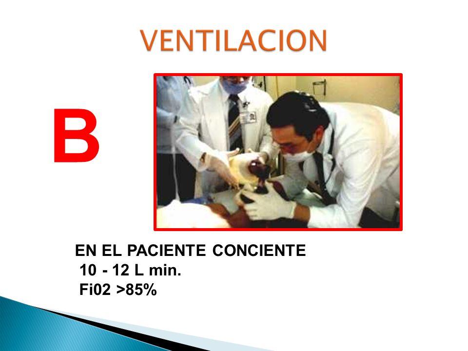 B EN EL PACIENTE CONCIENTE 10 - 12 L min. Fi02 >85%