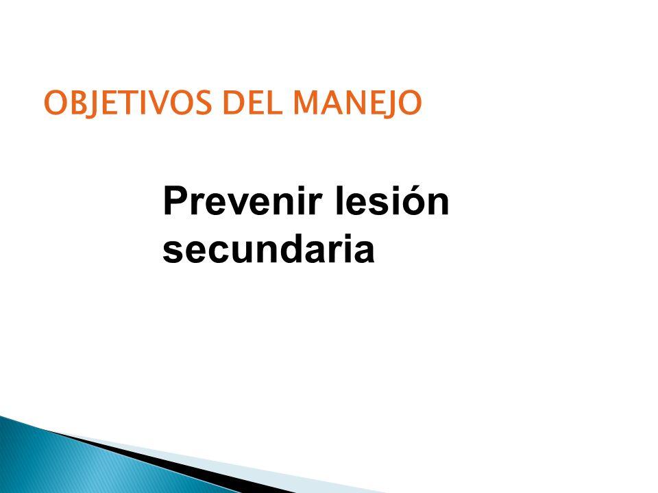 OBJETIVOS DEL MANEJO Prevenir lesión secundaria