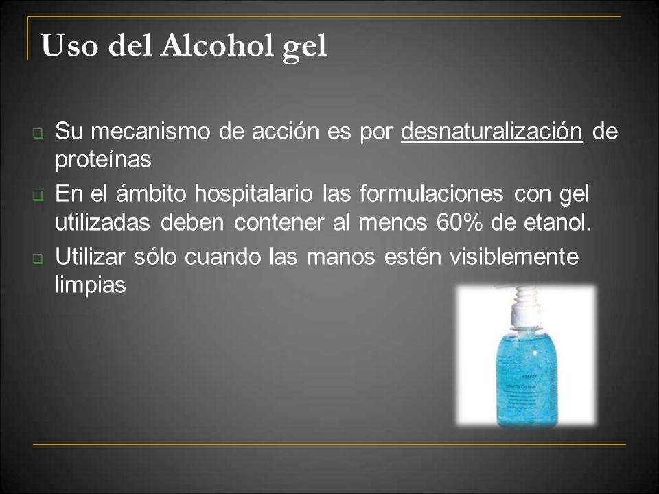 Uso del Alcohol gel Su mecanismo de acción es por desnaturalización de proteínas.