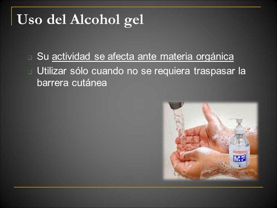 Uso del Alcohol gel Su actividad se afecta ante materia orgánica