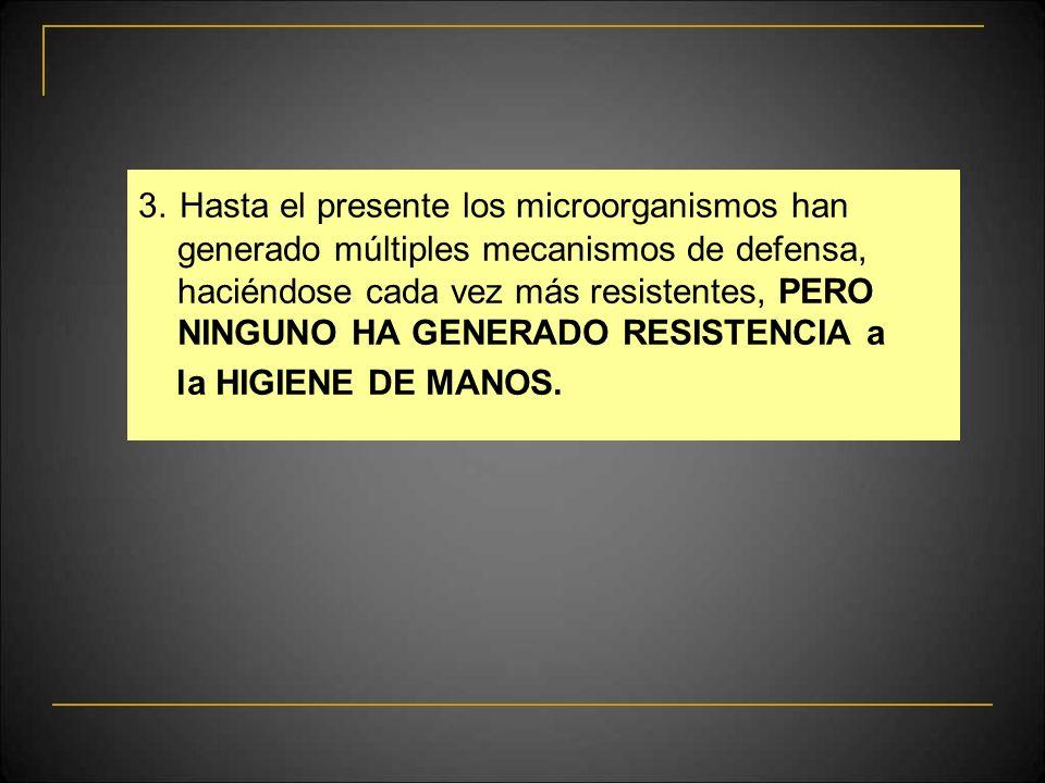 3. Hasta el presente los microorganismos han generado múltiples mecanismos de defensa, haciéndose cada vez más resistentes, PERO NINGUNO HA GENERADO RESISTENCIA a